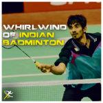 Kidambi Srikanth – The History Making Whirlwind of Badminton